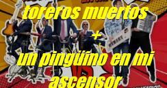 Los Toreros Muertos+Un Pingüino en mi ascensor